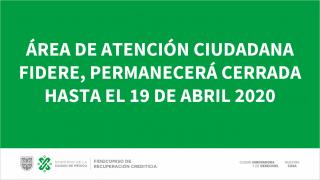 ÁREA DE ATENCIÓN CIUDADANA FIDERE, PERMANECERÁ CERRADA HASTA EL 19 DE ABRIL 2020